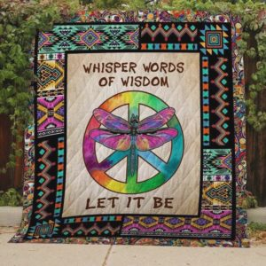 Dragonfly Whisper Words Of Wisdom Let It Be Quilt Blanket Great Customized Blanket Gifts For Birthday Christmas Thanksgiving
