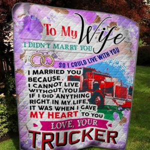 Personalized Trucker Family To My Wife From Husband Gave My Heart To You Quilt Blanket Great Customized Gifts For Birthday Christmas Thanksgiving Mother's Day Wedding