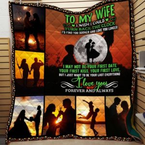 Personalized Family To My Wife From Husband I Just Want To Be Your Last Everything Quilt Blanket Great Customized Gifts For Birthday Christmas Thanksgiving