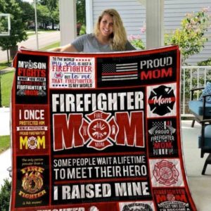 Firefighter Mom Some People Wait A Lifetime To Meet Their Hero Quilt Blanket Great Customized Gifts For Birthday Christmas Thanksgiving Mother's Day