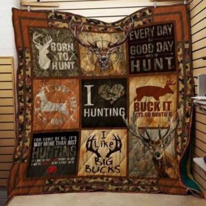 Deer Hunting Born To Hunt Everyday Is A Good Day When You Hunt Quilt Blanket Great Customized Blanket Gifts For Birthday Christmas Thanksgiving