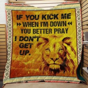 Lion If You Kick Me When I'm Down You Better Pray I Don't Get Up Quilt Blanket Great Customized Blanket Gifts For Birthday Christmas Thanksgiving