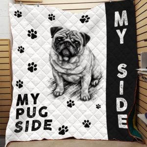 Pug Dog My Pug Side Quilt Blanket Great Customized Blanket Gifts For Birthday Christmas Thanksgiving