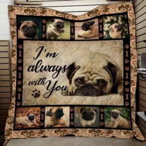 Pug Dogs I'm Always With You Quilt Blanket Quilt Blanket Great Customized Blanket Gift For Birthday Christmas Thanksgiving Anniversary