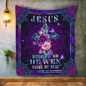 Jesus Because Of Him Heaven Knows My Name Quilt Blanket Great Customized Blanket Gifts For Birthday Christmas Thanksgiving