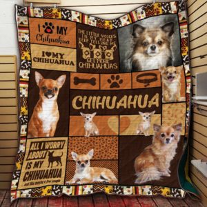 Chihuahua Dog All I Worry About Is My Chihuahua Quilt Blanket Great Customized Blanket Gifts For Birthday Christmas Thanksgiving