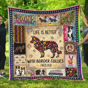 Border Collie And Hippie Life Is Better With Border Collie Around Quilt Blanket Great Customized Blanket Gift For Birthday Christmas Anniversary