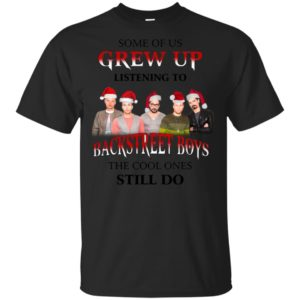 Some Of Us Grew Up Listening To Backstreet Boys The Cool Ones Still Do T-shirt