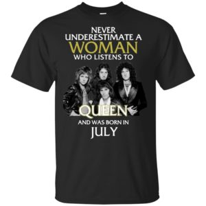Never Underestimate Woman Who Listens To Queen And Was Born In July T-shirt