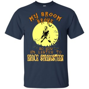 My Broom Broke, So Now I'm Listen To Bruce Springsteen T-shirt