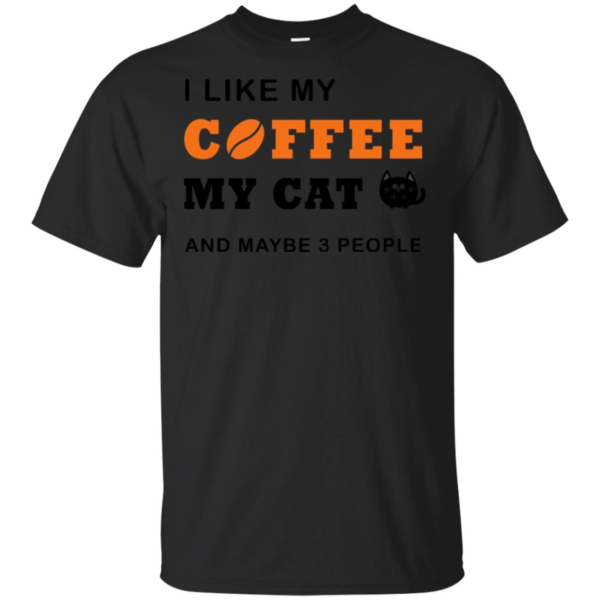 I Like Coffee My Cat And Maybe T-Shirt
